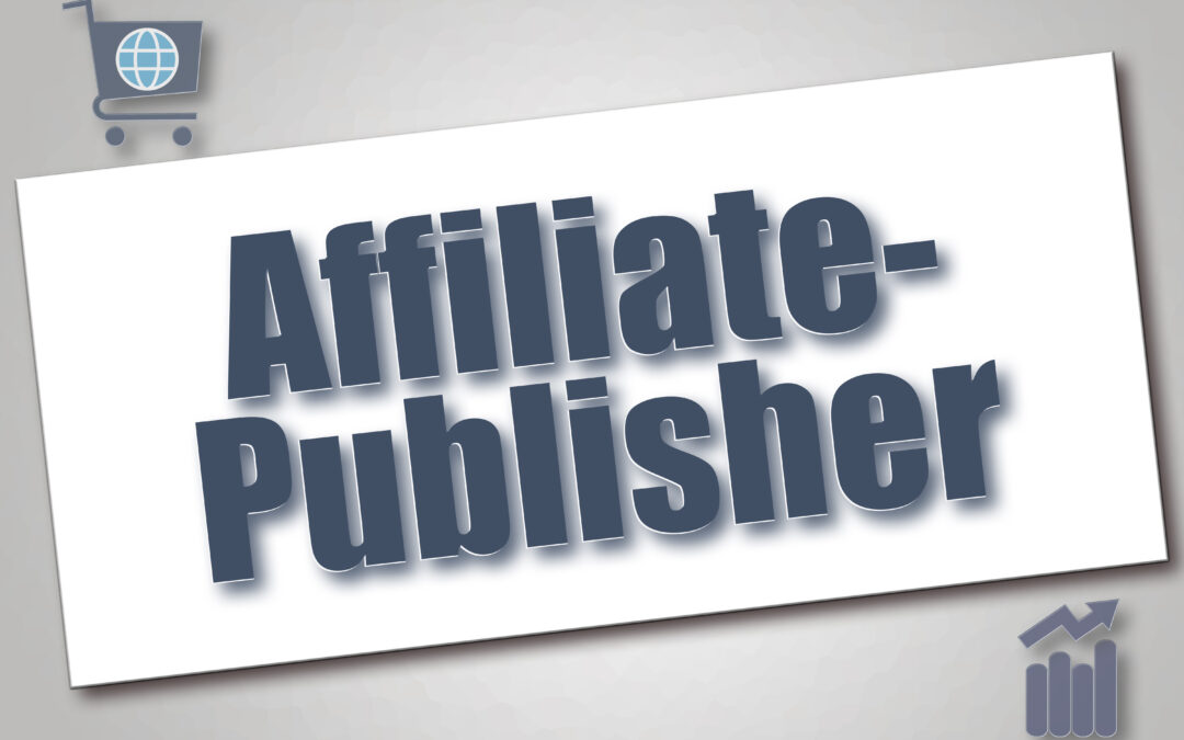 Affiliate Publishing: 8 Tips To Become A Great Publisher!